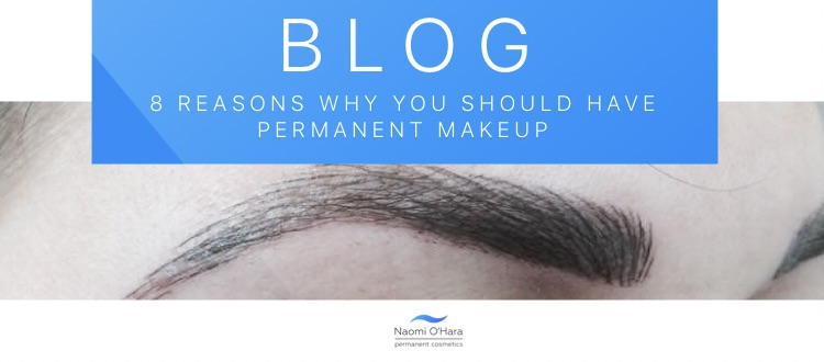 8 Reasons Why You Should Have Permanent Makeup